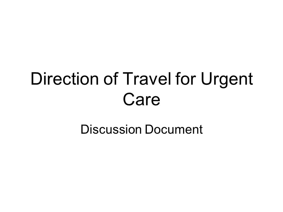 Direction of Travel for Urgent Care Discussion Document