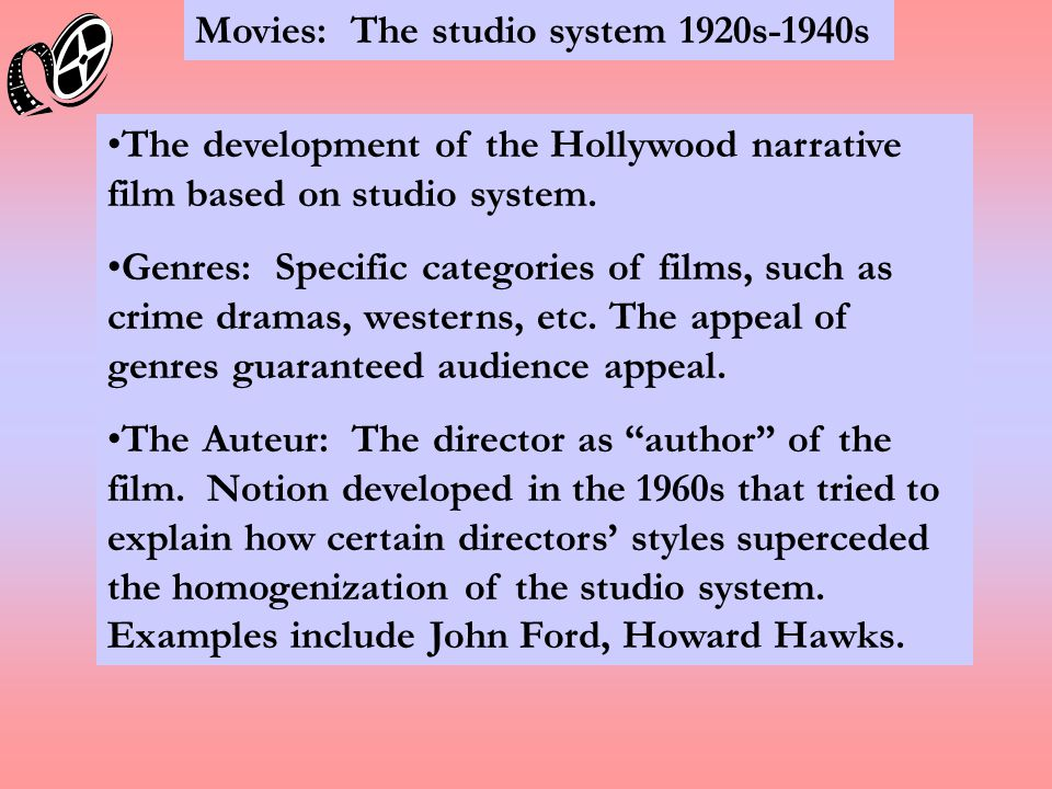 Movies: The studio system 1920s-1940s The development of the Hollywood narrative film based on studio system.