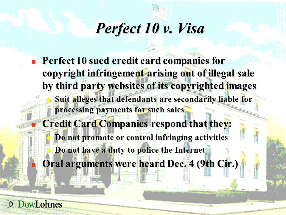 Perfect 10 v. Visa n Perfect 10 sued credit card companies for copyright infringement arising out of illegal sale by third party websites of its copyr
