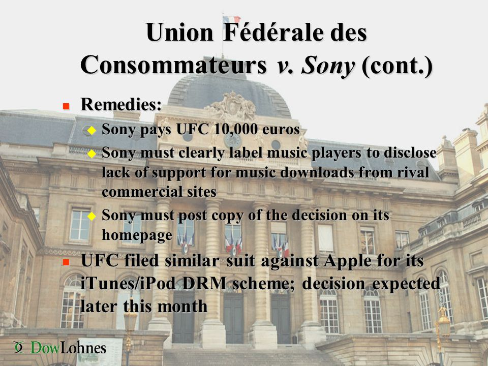 Union Fédérale des Consommateurs v. Sony (cont.) n Remedies: u Sony pays UFC 10,000 euros u Sony must clearly label music players to disclose lack of