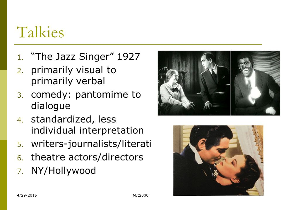 """4/29/2015MIt200013 Talkies 1. """"The Jazz Singer"""" 1927 2. primarily visual to primarily verbal 3. comedy: pantomime to dialogue 4. standardized, less in"""