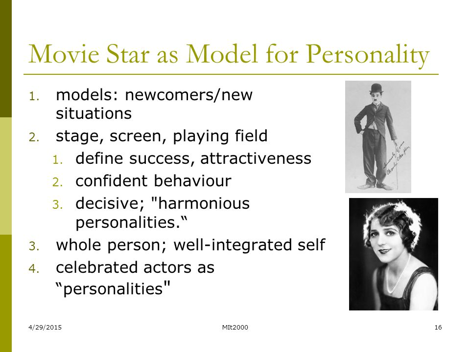 Movie Star as Model for Personality 1. models: newcomers/new situations 2. stage, screen, playing field 1. define success, attractiveness 2. confident