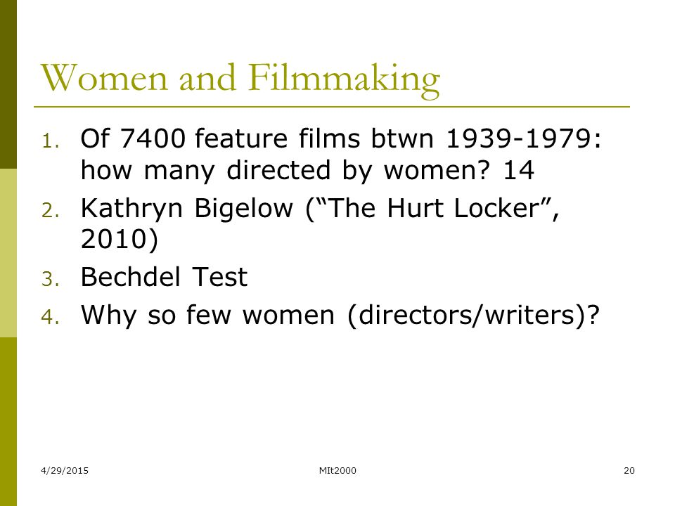 """4/29/2015MIt200020 Women and Filmmaking 1. Of 7400 feature films btwn 1939-1979: how many directed by women? 14 2. Kathryn Bigelow (""""The Hurt Locker"""","""
