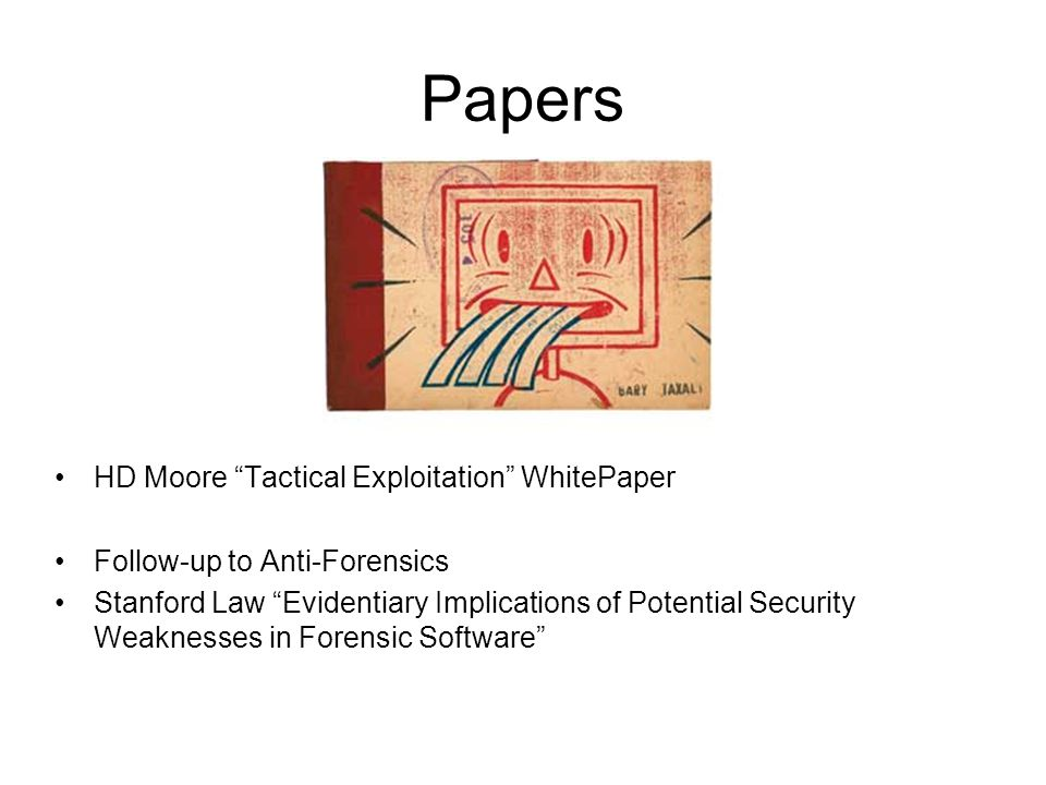 Papers HD Moore Tactical Exploitation WhitePaper Follow-up to Anti-Forensics Stanford Law Evidentiary Implications of Potential Security Weaknesses in Forensic Software