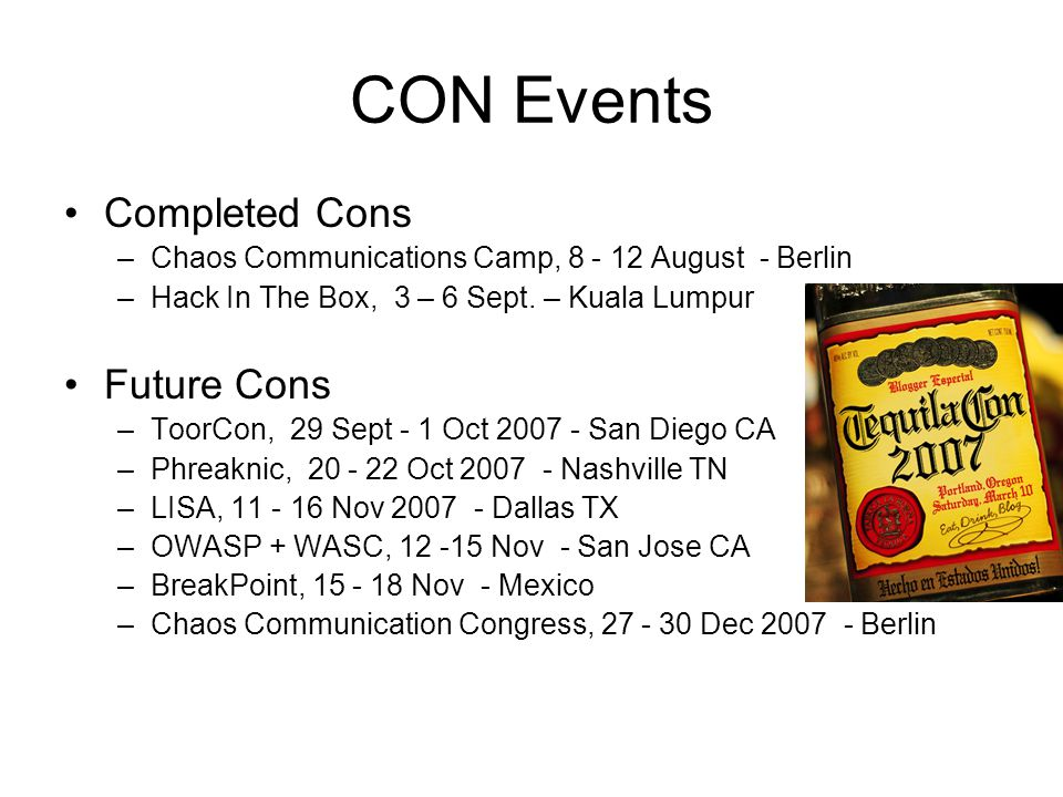CON Events Completed Cons –Chaos Communications Camp, 8 - 12 August - Berlin –Hack In The Box, 3 – 6 Sept.