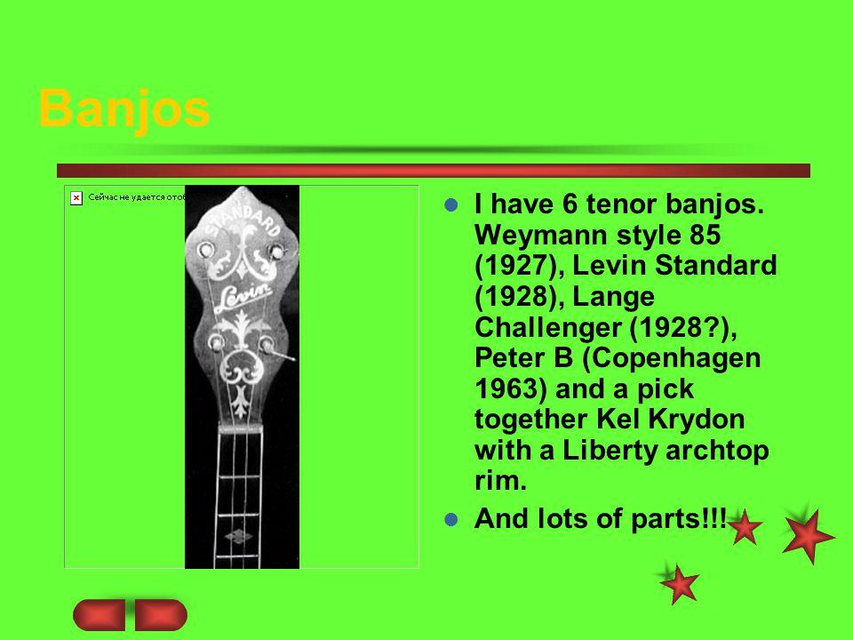 Banjos I have 6 tenor banjos.
