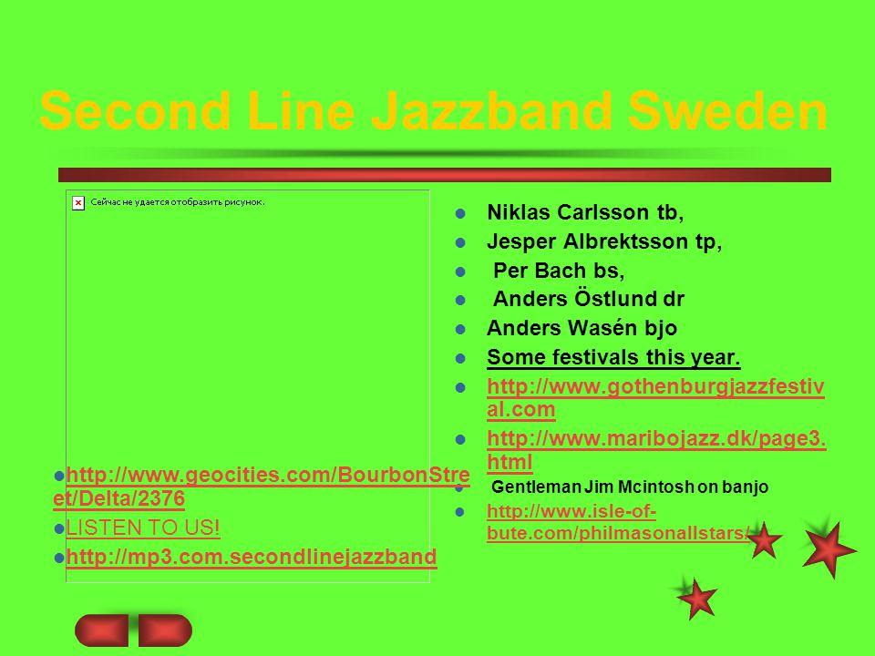 Second Line Jazzband Sweden Niklas Carlsson tb, Jesper Albrektsson tp, Per Bach bs, Anders Östlund dr Anders Wasén bjo Some festivals this year.