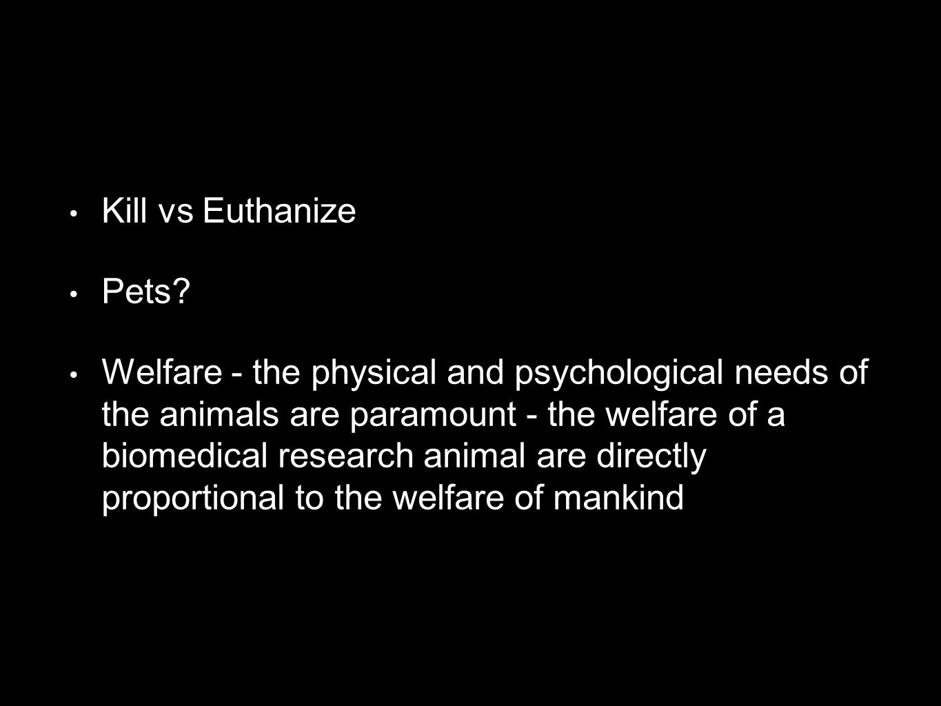 Kill vs Euthanize Pets? Welfare - the physical and psychological needs of the animals are paramount - the welfare of a biomedical research animal are