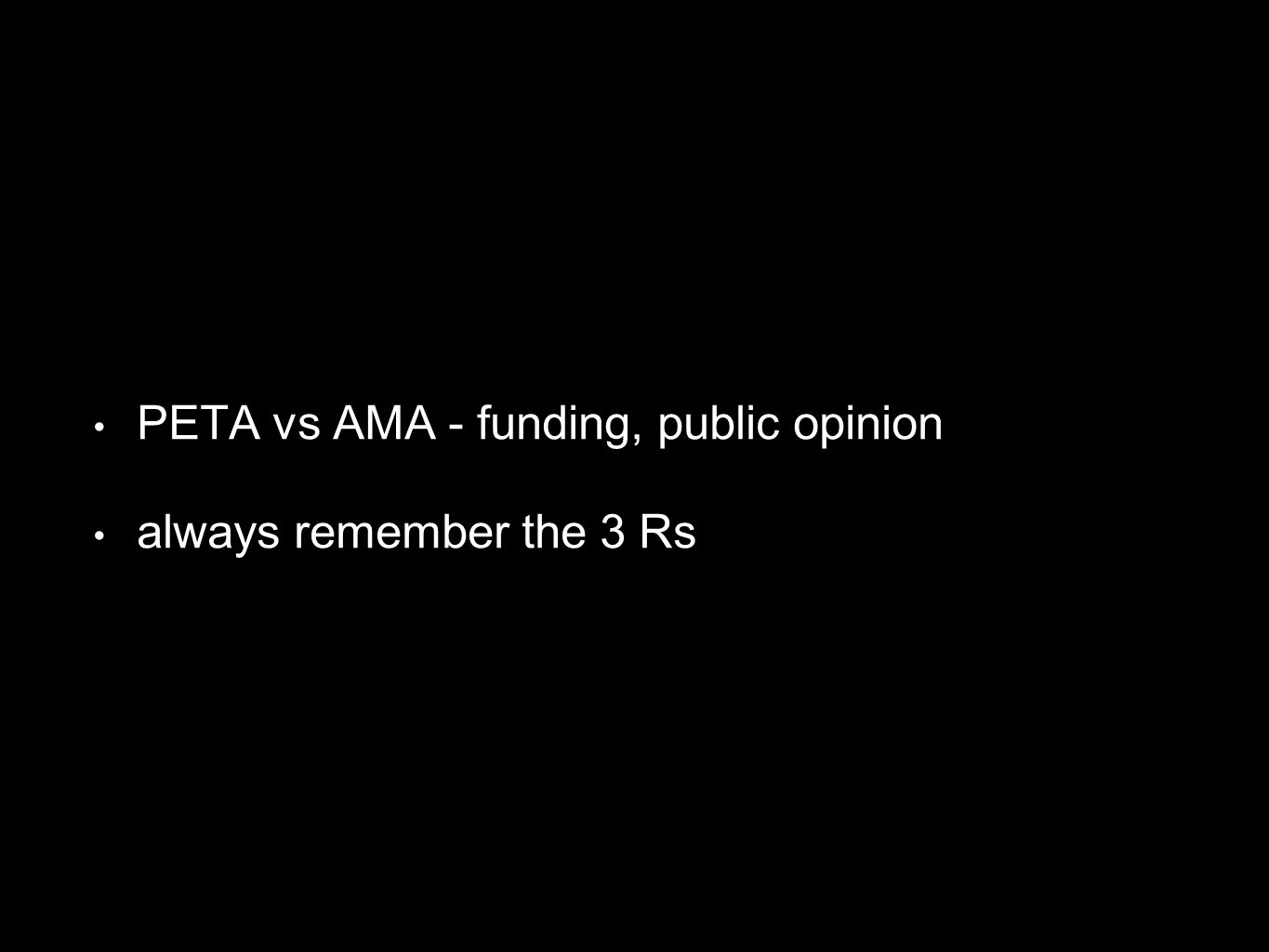 PETA vs AMA - funding, public opinion always remember the 3 Rs