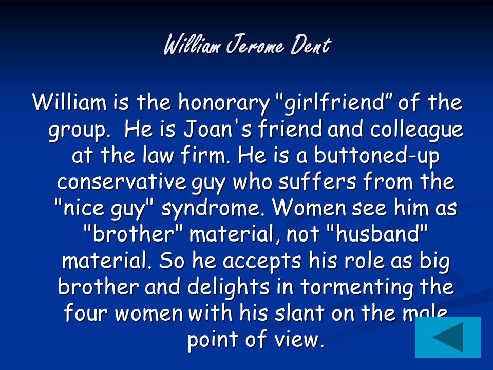 William Jerome Dent William is the honorary girlfriend of the group.
