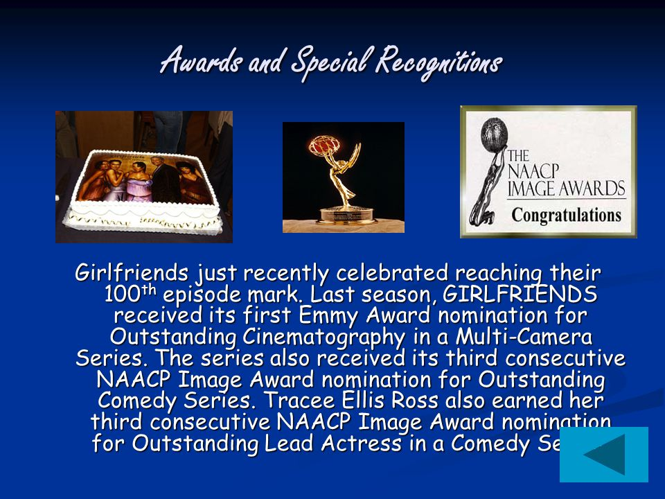 Awards and Special Recognitions Girlfriends just recently celebrated reaching their 100 th episode mark.