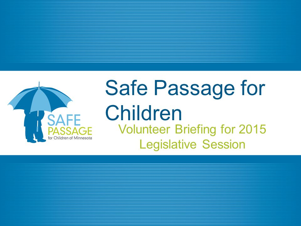 Safe Passage for Children Volunteer Briefing for 2015 Legislative Session