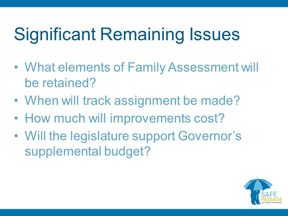 Significant Remaining Issues What elements of Family Assessment will be retained.