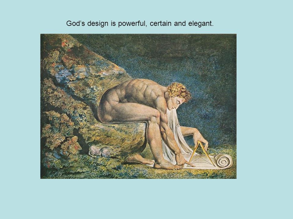 God's design is powerful, certain and elegant.
