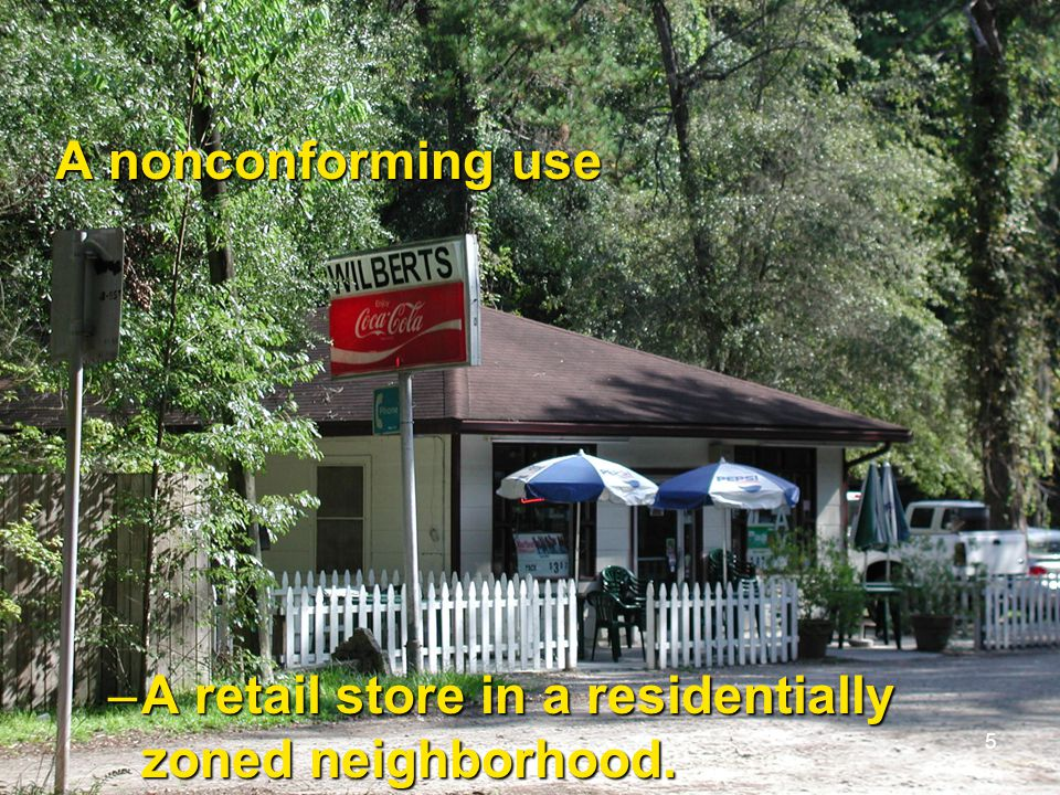 6 Most jurisdictions place many restrictions on non- conforming uses:Most jurisdictions place many restrictions on non- conforming uses: –The use cannot be expanded – what about the café in front of Wilbert's?what about the café in front of Wilbert's.