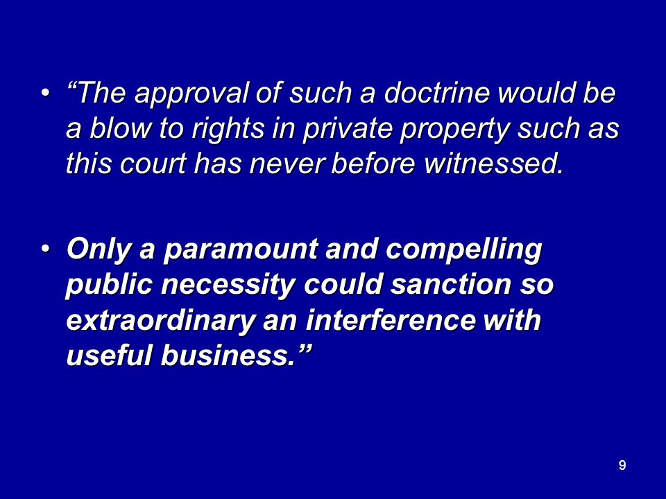 9 The approval of such a doctrine would be a blow to rights in private property such as this court has never before witnessed. The approval of such a doctrine would be a blow to rights in private property such as this court has never before witnessed.