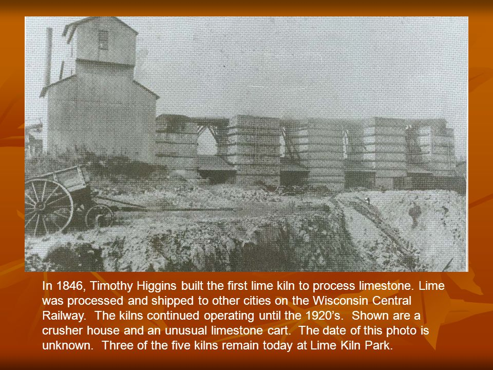 1846 In 1846, Timothy Higgins built the first lime kiln to process limestone.