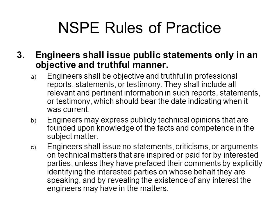 NSPE Rules of Practice 3.Engineers shall issue public statements only in an objective and truthful manner.