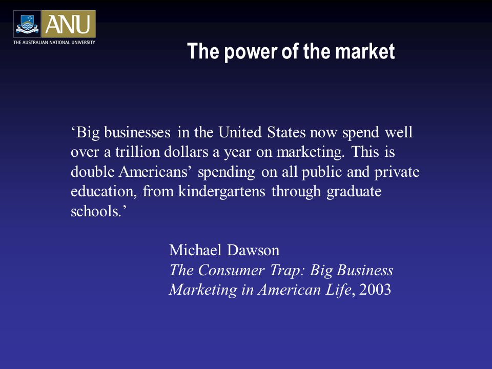 The power of the market 'Big businesses in the United States now spend well over a trillion dollars a year on marketing.
