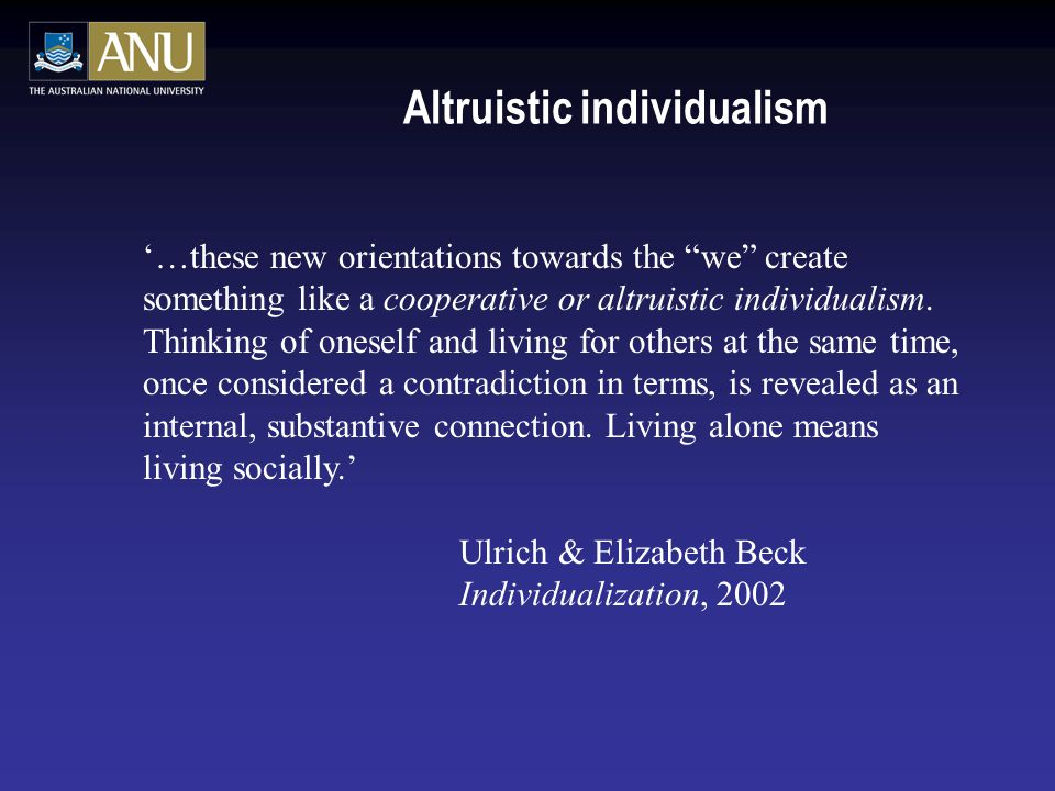 Altruistic individualism '…these new orientations towards the we create something like a cooperative or altruistic individualism.