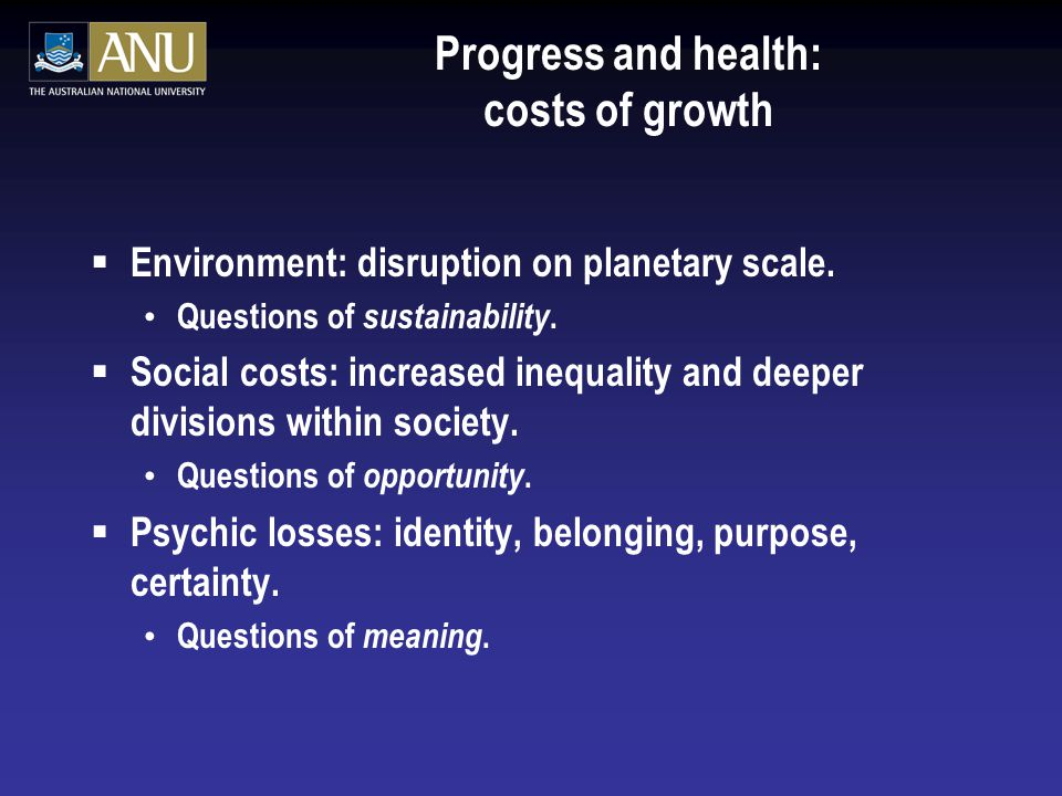 Progress and health: costs of growth  Environment: disruption on planetary scale.
