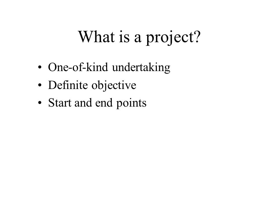 Most engineering work gets done is projects What's a project –in your own words