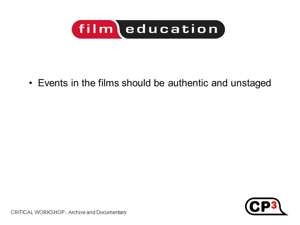 CRITICAL WORKSHOP - Archive and Documentary Title Events in the films should be authentic and unstaged