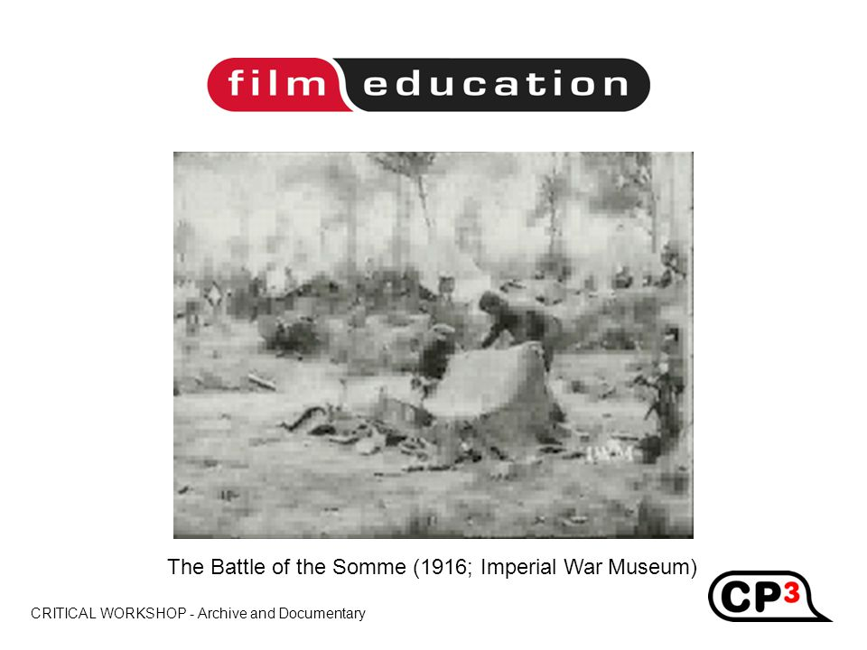 CRITICAL WORKSHOP - Archive and Documentary Title The Battle of the Somme (1916; Imperial War Museum)