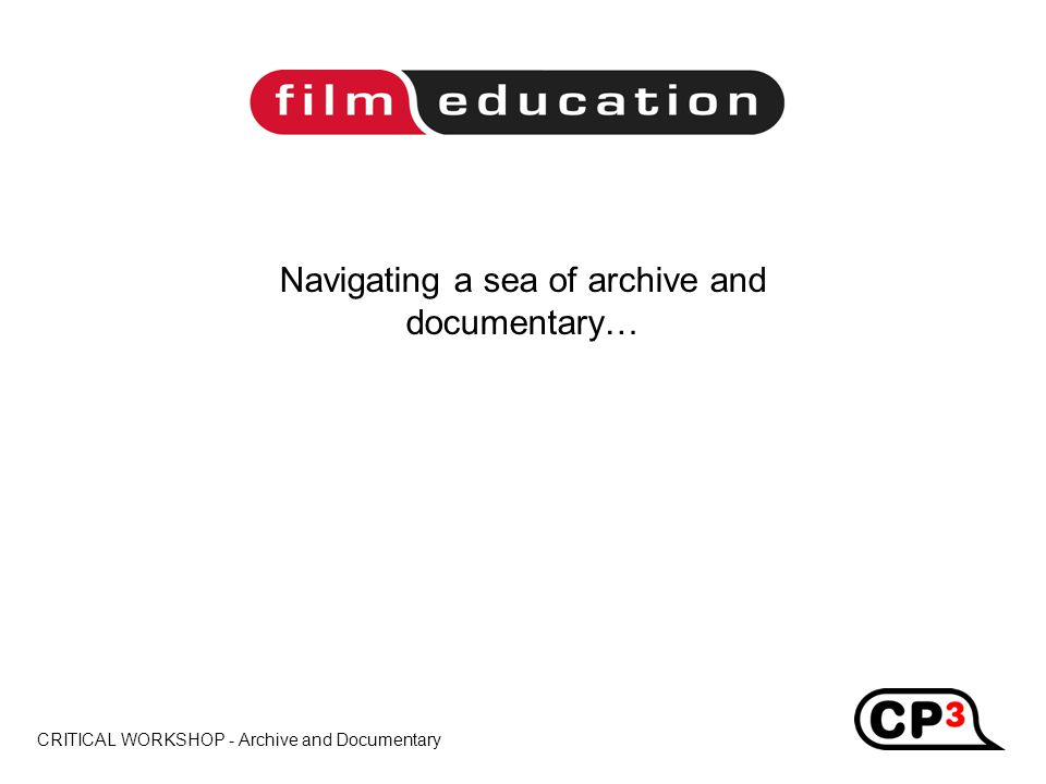 CRITICAL WORKSHOP - Archive and Documentary Title Navigating a sea of archive and documentary…