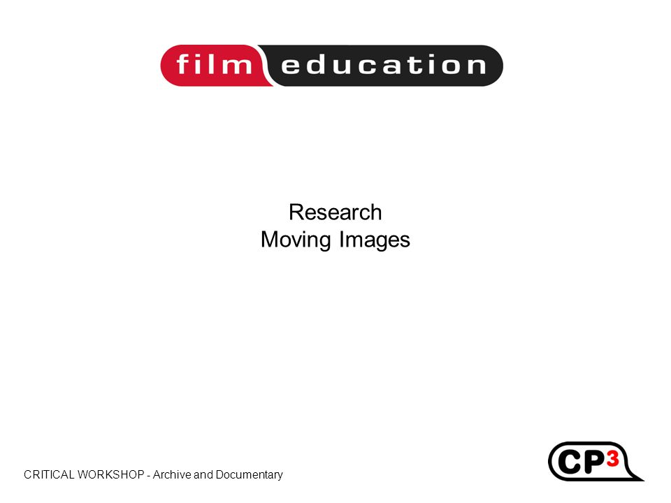 CRITICAL WORKSHOP - Archive and Documentary Title Research Moving Images