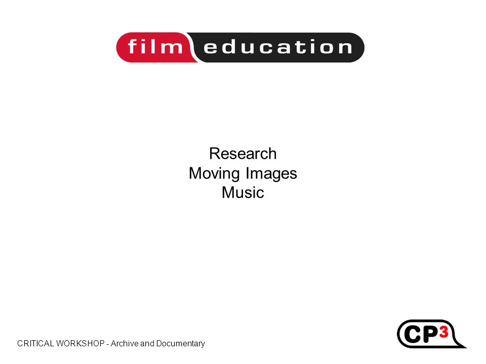 CRITICAL WORKSHOP - Archive and Documentary Title Research Moving Images Music