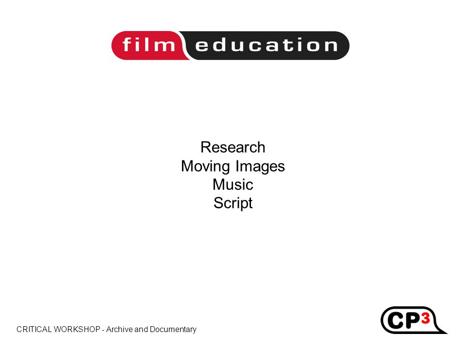 CRITICAL WORKSHOP - Archive and Documentary Title Research Moving Images Music Script