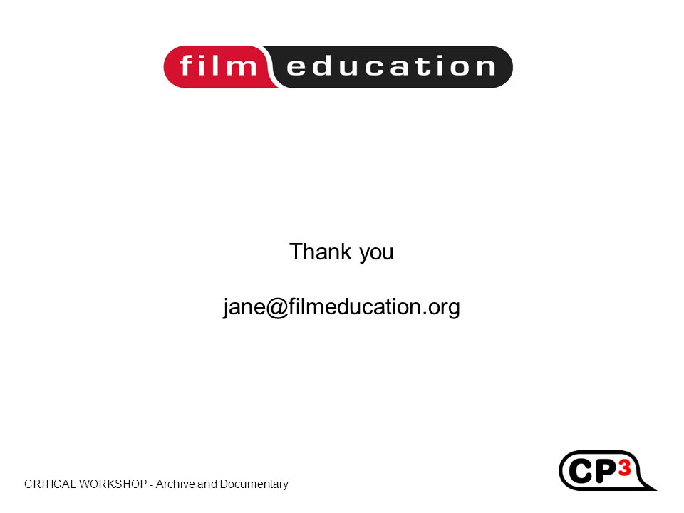 CRITICAL WORKSHOP - Archive and Documentary Title Thank you jane@filmeducation.org