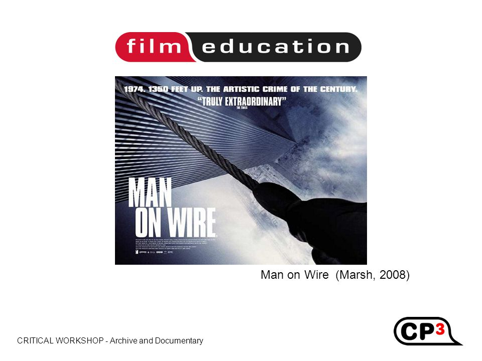 CRITICAL WORKSHOP - Archive and Documentary Title Man on Wire (Marsh, 2008)