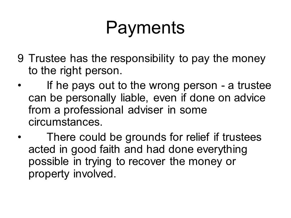 Payments 9Trustee has the responsibility to pay the money to the right person.