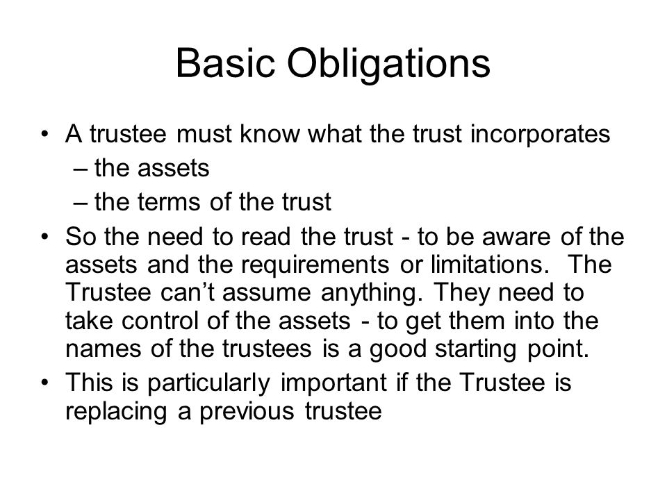 Standard of care 5The duty is the same for all trustees - but a professional trustee is expected to give a higher degree of diligence and knowledge given his/her position.