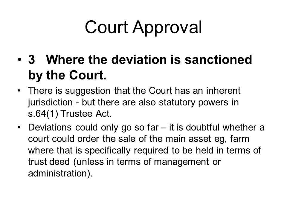 Court Approval 3Where the deviation is sanctioned by the Court.