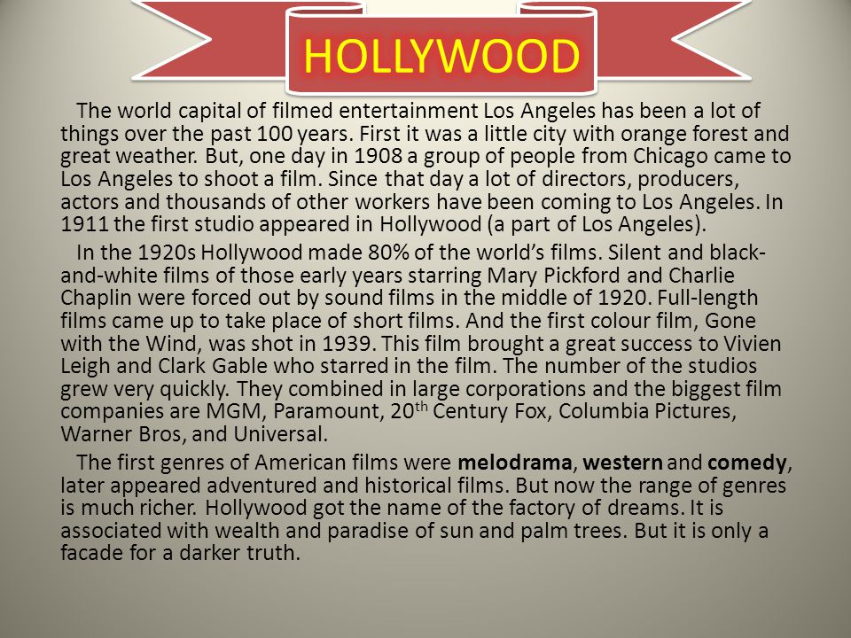 HOLLYWOOD First it was a little city with orange forest and great weather.