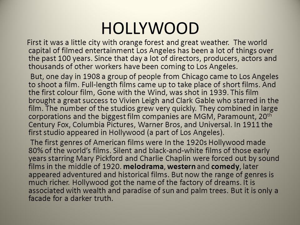 HOLLYWOOD First it was a little city with orange forest and great weather. The world capital of filmed entertainment Los Angeles has been a lot of thi