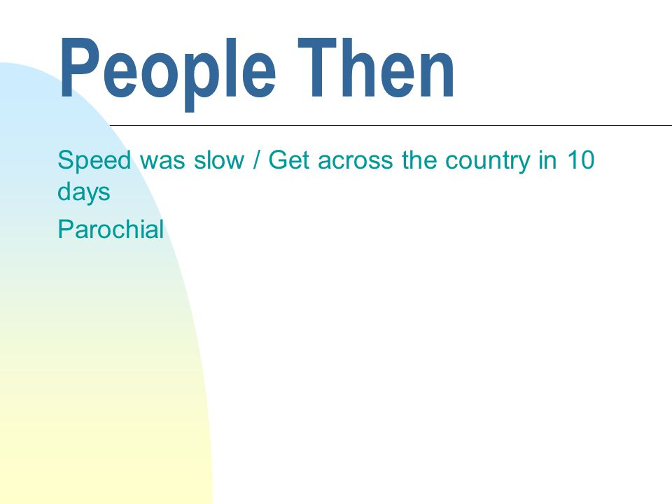 People Then Speed was slow / Get across the country in 10 days Parochial