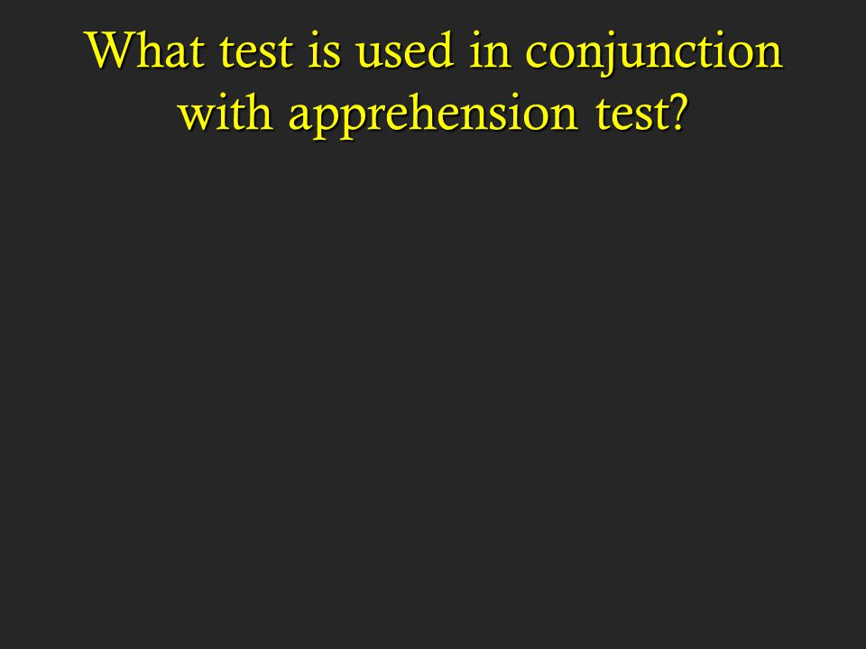 What test is used in conjunction with apprehension test?