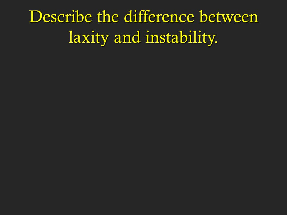 Describe the difference between laxity and instability.