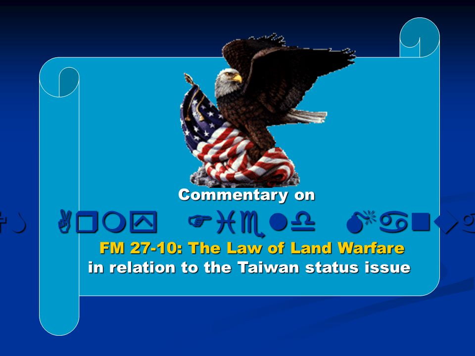 Commentary on US Army Field Manual FM 27-10: The Law of Land Warfare in relation to the Taiwan status issue