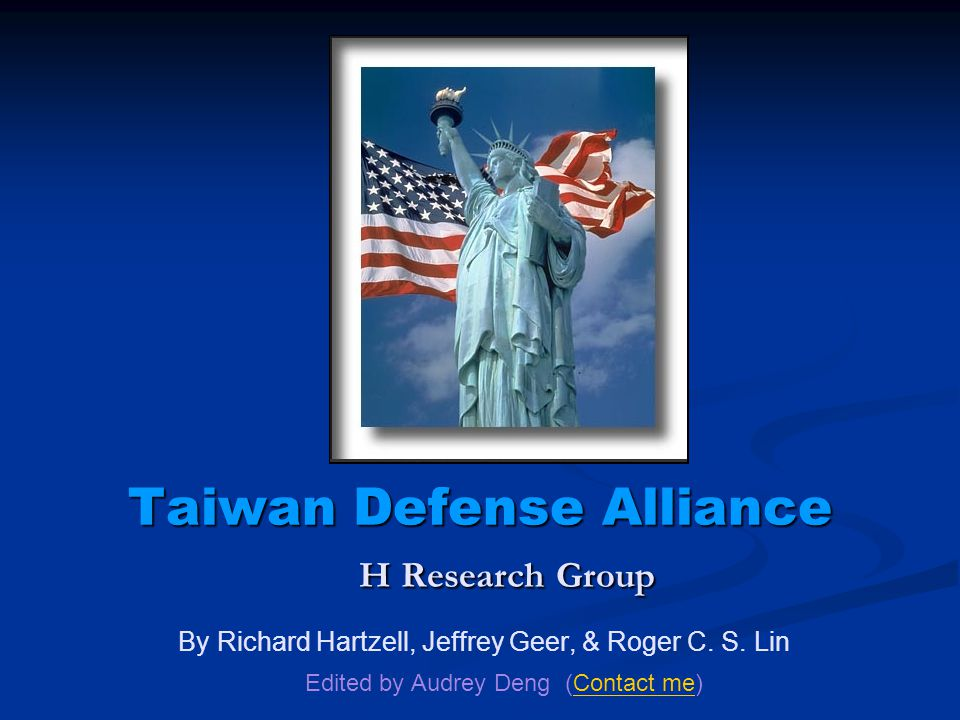 Taiwan Defense Alliance H Research Group By Richard Hartzell, Jeffrey Geer, & Roger C.