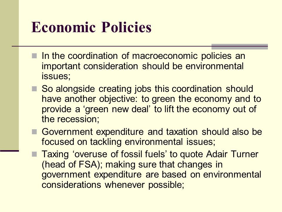 Economic Policies In the coordination of macroeconomic policies an important consideration should be environmental issues; So alongside creating jobs