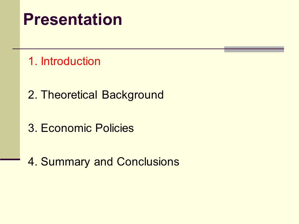 Presentation 1. Introduction 2. Theoretical Background 3. Economic Policies 4. Summary and Conclusions
