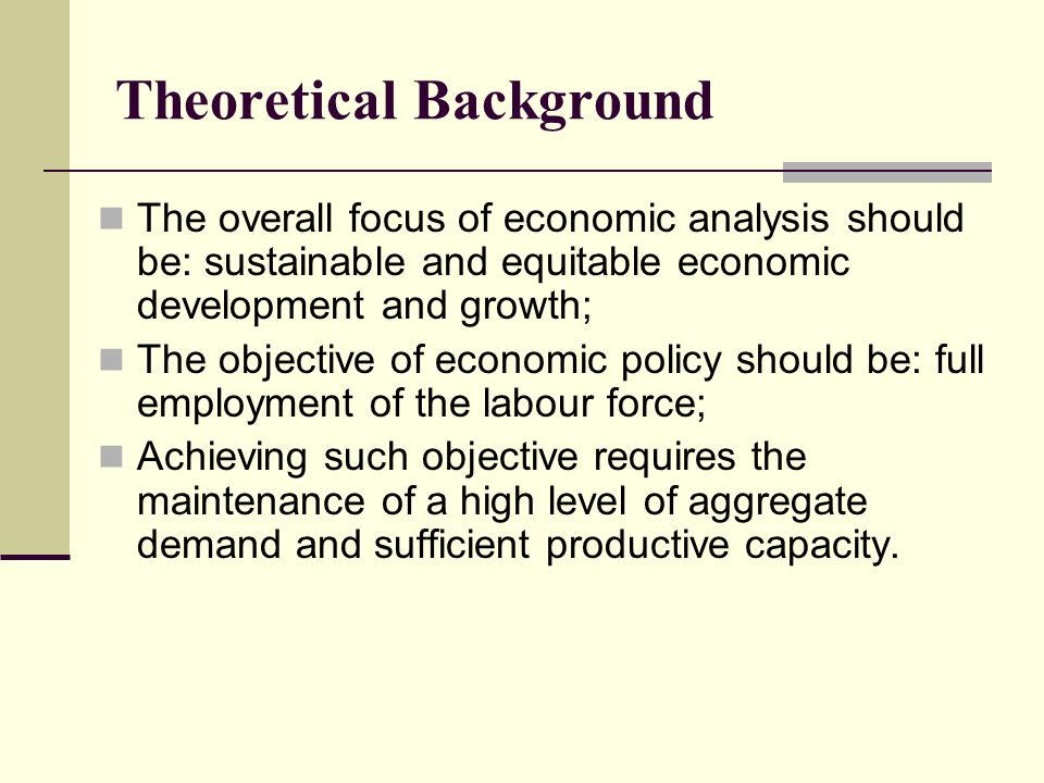 The overall focus of economic analysis should be: sustainable and equitable economic development and growth; The objective of economic policy should b