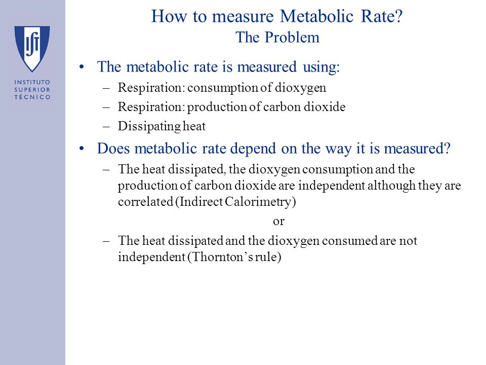 How to measure Metabolic Rate? The Problem The metabolic rate is measured using: –Respiration: consumption of dioxygen –Respiration: production of car