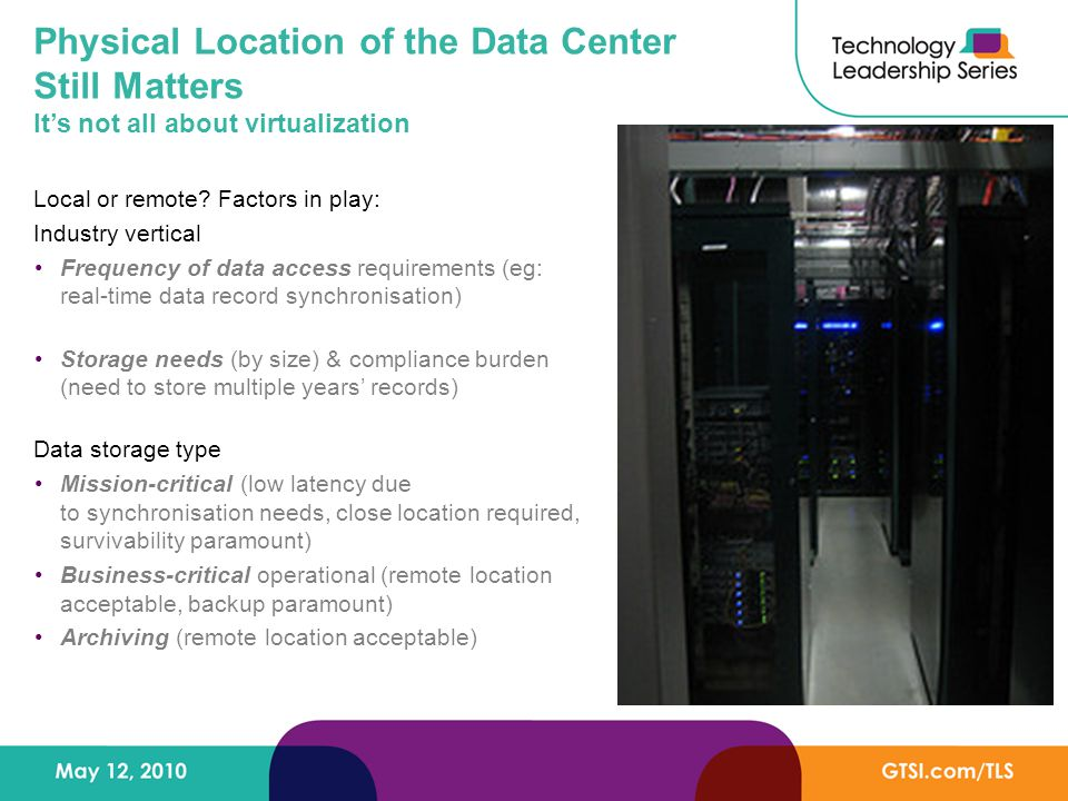 Physical Location of the Data Center Still Matters It's not all about virtualization Local or remote.