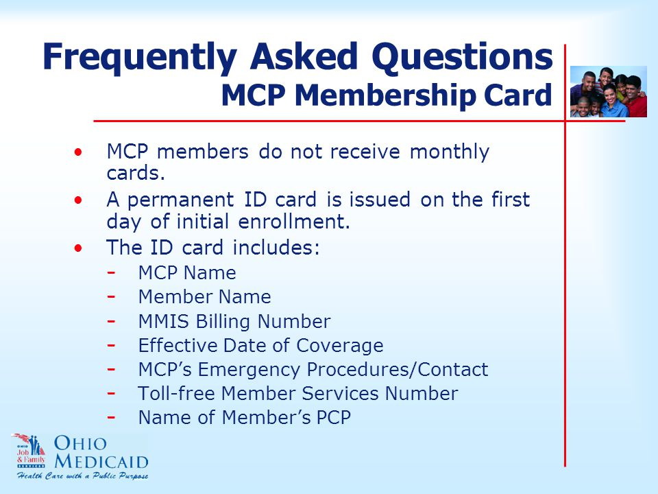 Frequently Asked Questions MCP Membership Card MCP members do not receive monthly cards.